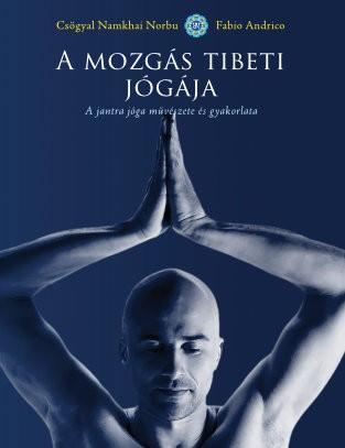 A mozgás tibeti jógája - A jantra jóga művészete és gyakorlata
